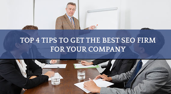 Top 4 Tips To Get The Best SEO Firm For Your Company